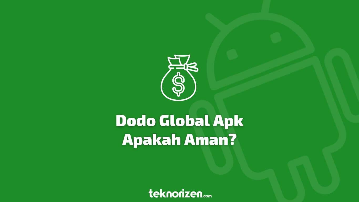 Dodo Global Apk Penghasil Uang Apakah Aman Teknorizen