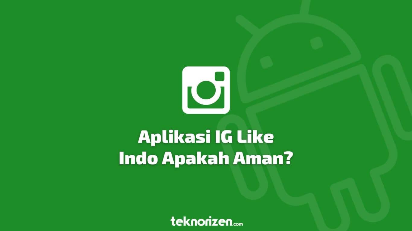 Ig Like Indo Apk Apakah Aman Atau Tidak Cek Disini Teknorizen