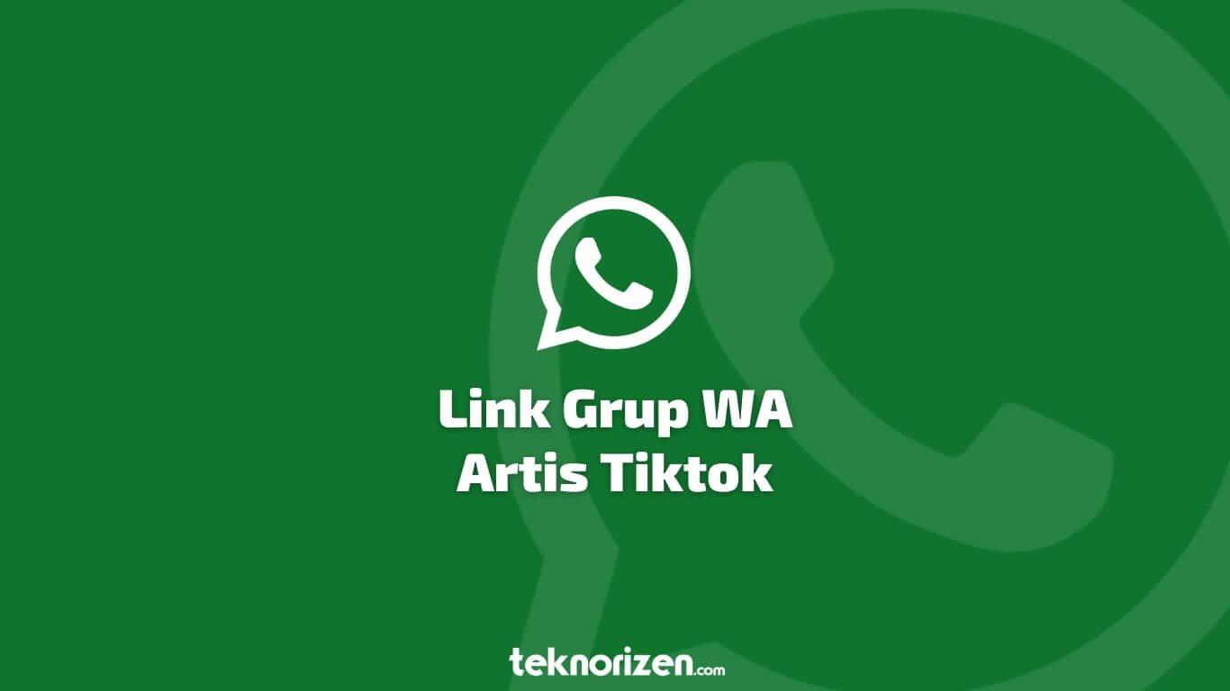 Link Grup Whatsapp Artis Tiktok Cek Daftarnya Disini Teknorizen